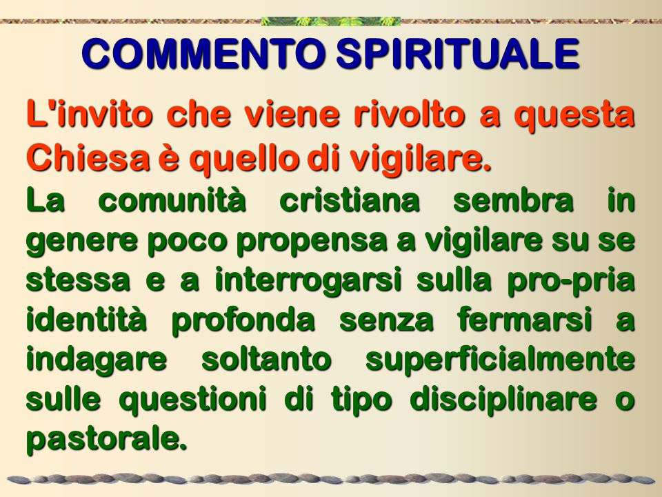 COMMENTO SPIRITUALE L invito che viene rivolto a questa Chiesa è quello di vigilare.