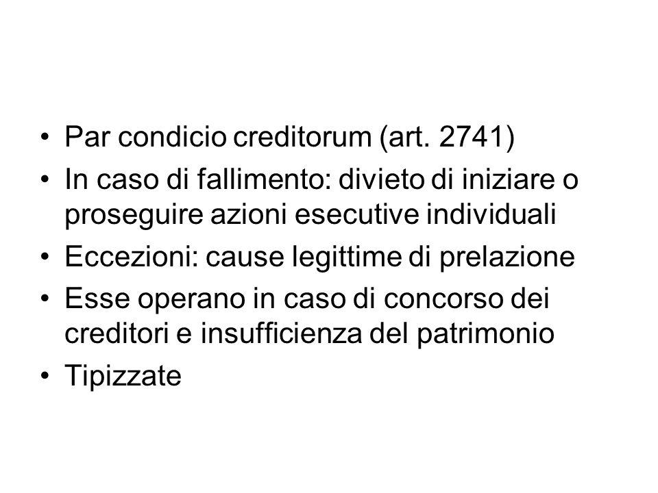 Par condicio creditorum (art. 2741) In caso di fallimento: divieto di iniziare o proseguire azioni esecutive individuali Eccezioni: cause legittime di