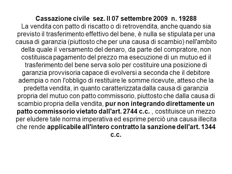 Cassazione civile sez. II 07 settembre 2009 n. 19288 La vendita con patto di riscatto o di retrovendita, anche quando sia previsto il trasferimento ef