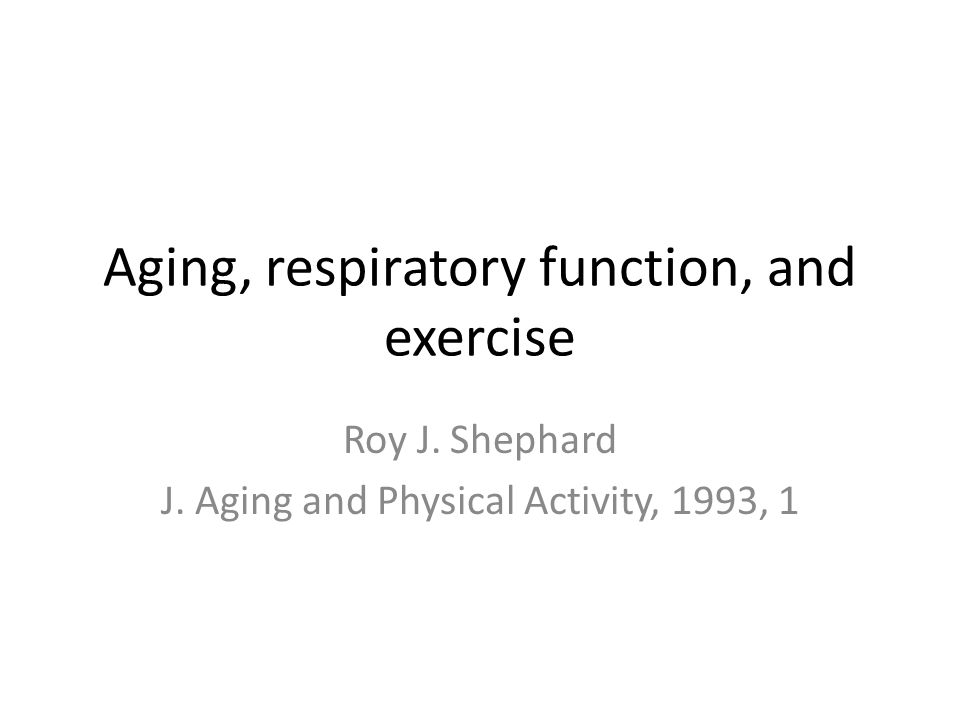 Aging, respiratory function, and exercise Roy J. Shephard J. Aging and Physical Activity, 1993, 1