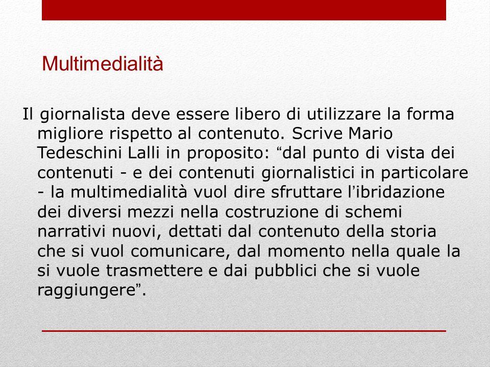 Multimedialità Il giornalista deve essere libero di utilizzare la forma migliore rispetto al contenuto.