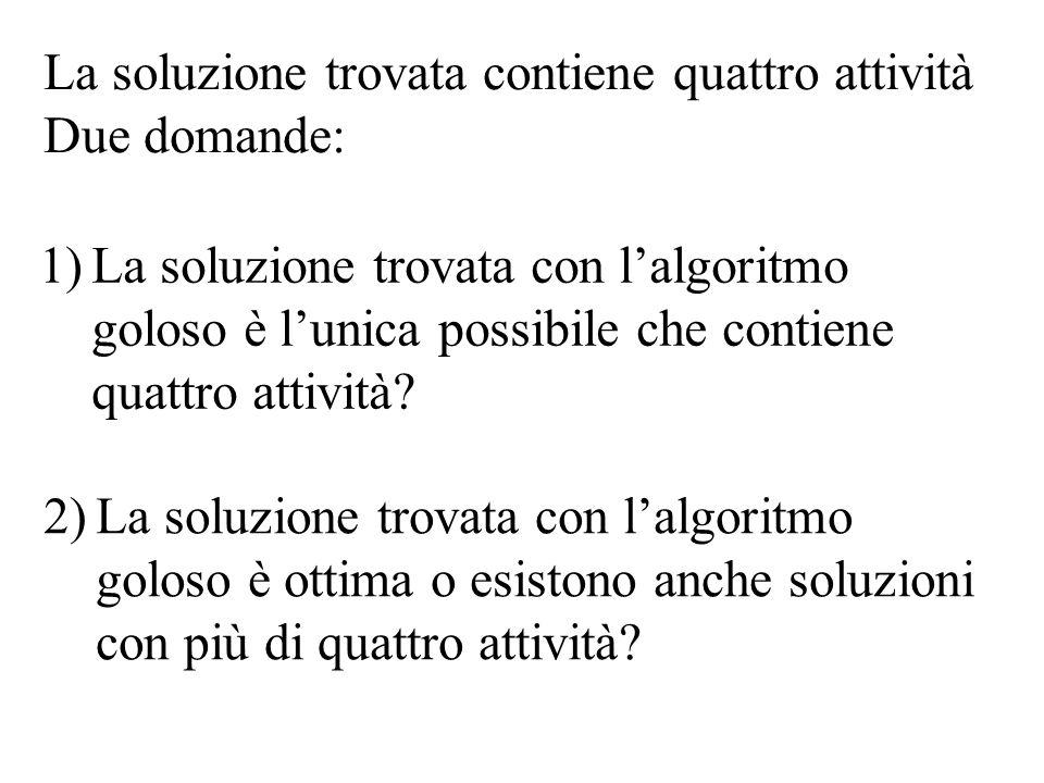 La soluzione trovata contiene quattro attività Due domande: 1)La soluzione trovata con l'algoritmo goloso è l'unica possibile che contiene quattro att