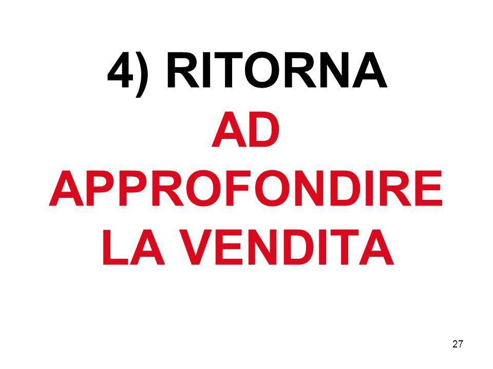 27 4) RITORNA AD APPROFONDIRE LA VENDITA