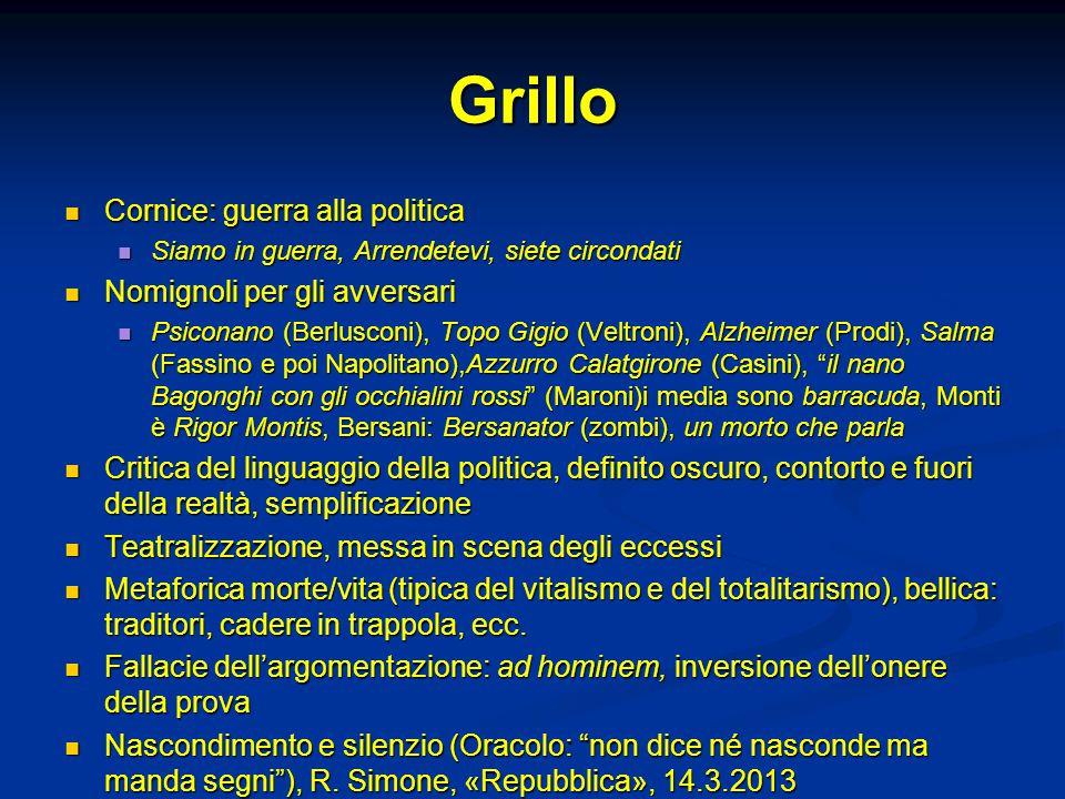 Grillo Cornice: guerra alla politica Cornice: guerra alla politica Siamo in guerra, Arrendetevi, siete circondati Siamo in guerra, Arrendetevi, siete
