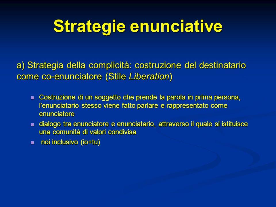 Strategie enunciative a) Strategia della complicità: costruzione del destinatario come co-enunciatore (Stile Liberation) Costruzione di un soggetto ch