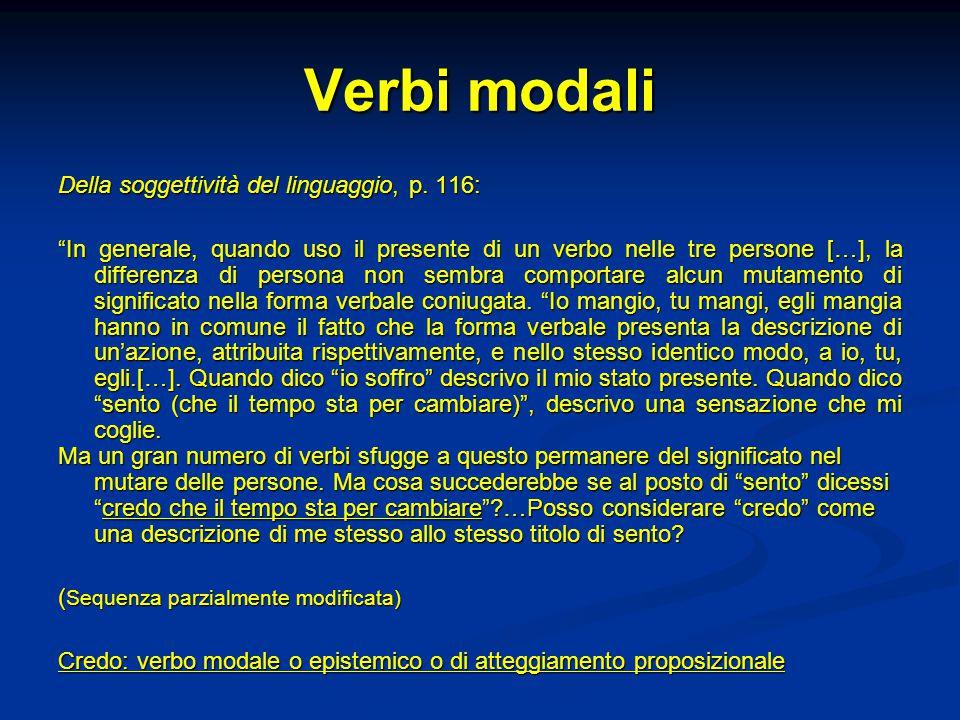 """Verbi modali Della soggettività del linguaggio, p. 116: """"In generale, quando uso il presente di un verbo nelle tre persone […], la differenza di perso"""