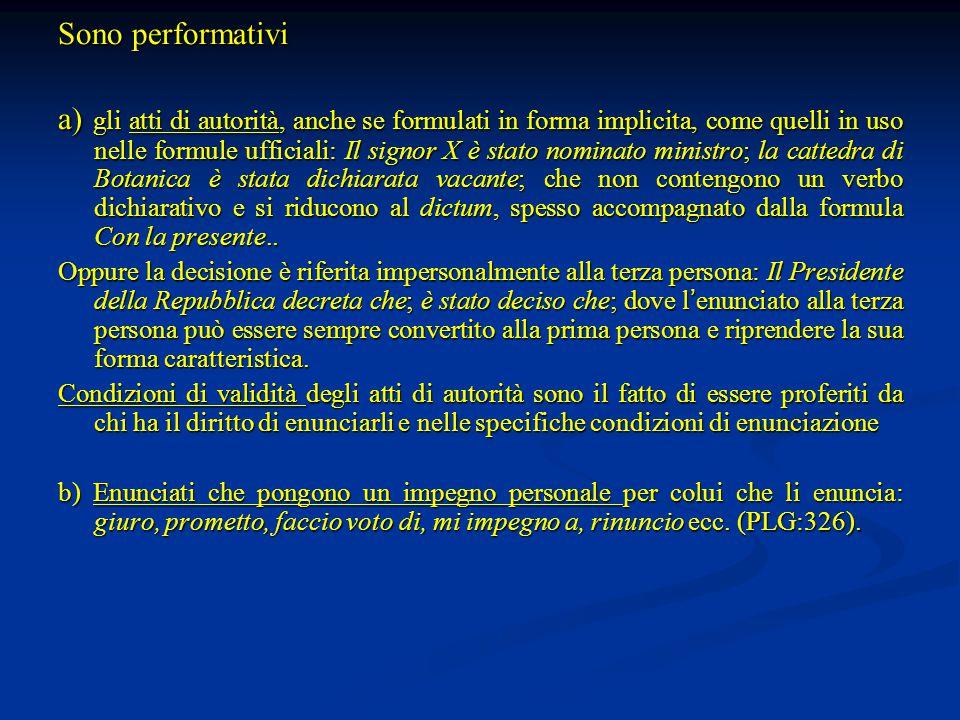 Sono performativi a) gli atti di autorità, anche se formulati in forma implicita, come quelli in uso nelle formule ufficiali: Il signor X è stato nomi