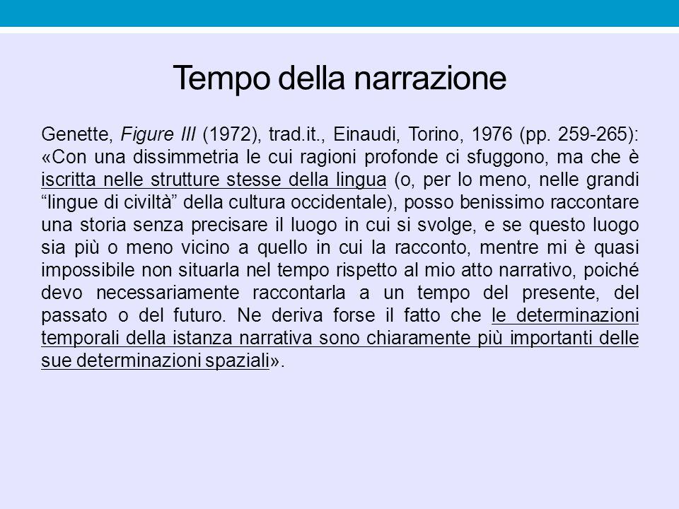 Tempo della narrazione Genette, Figure III (1972), trad.it., Einaudi, Torino, 1976 (pp.