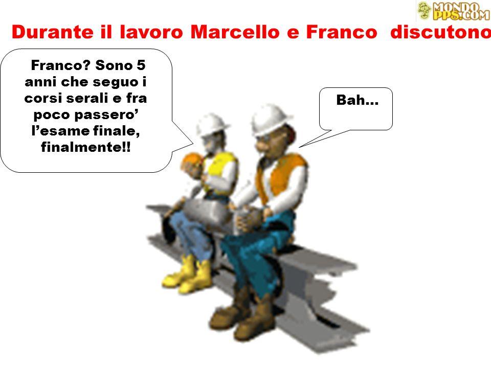 Durante il lavoro Marcello e Franco discutono Franco.