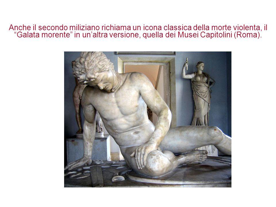 """Anche il secondo miliziano richiama un icona classica della morte violenta, il """"Galata morente"""" in un'altra versione, quella dei Musei Capitolini (Rom"""