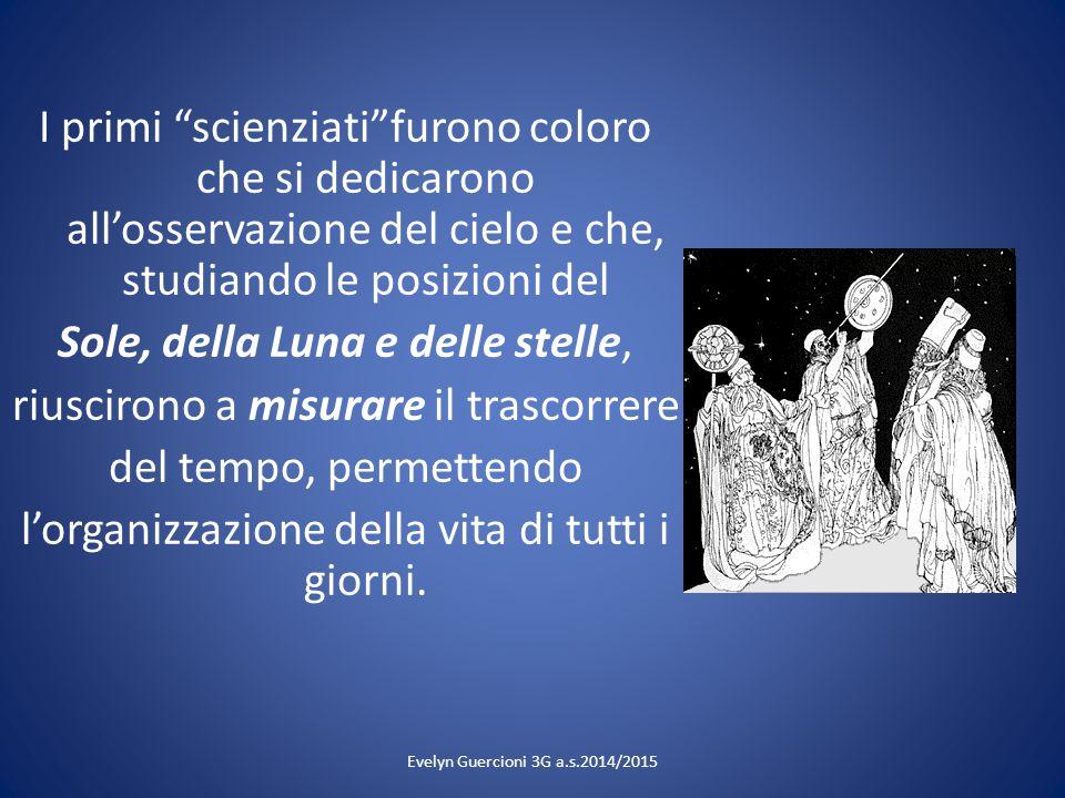 """I primi """"scienziati""""furono coloro che si dedicarono all'osservazione del cielo e che, studiando le posizioni del Sole, della Luna e delle stelle, rius"""