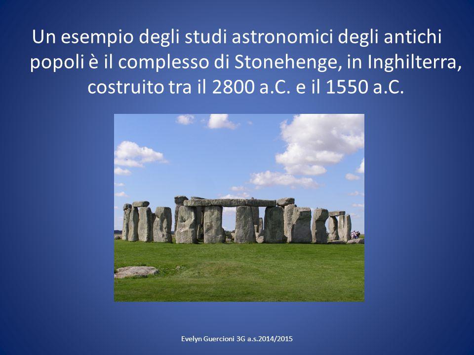 Evelyn Guercioni 3G a.s.2014/2015 Un esempio degli studi astronomici degli antichi popoli è il complesso di Stonehenge, in Inghilterra, costruito tra