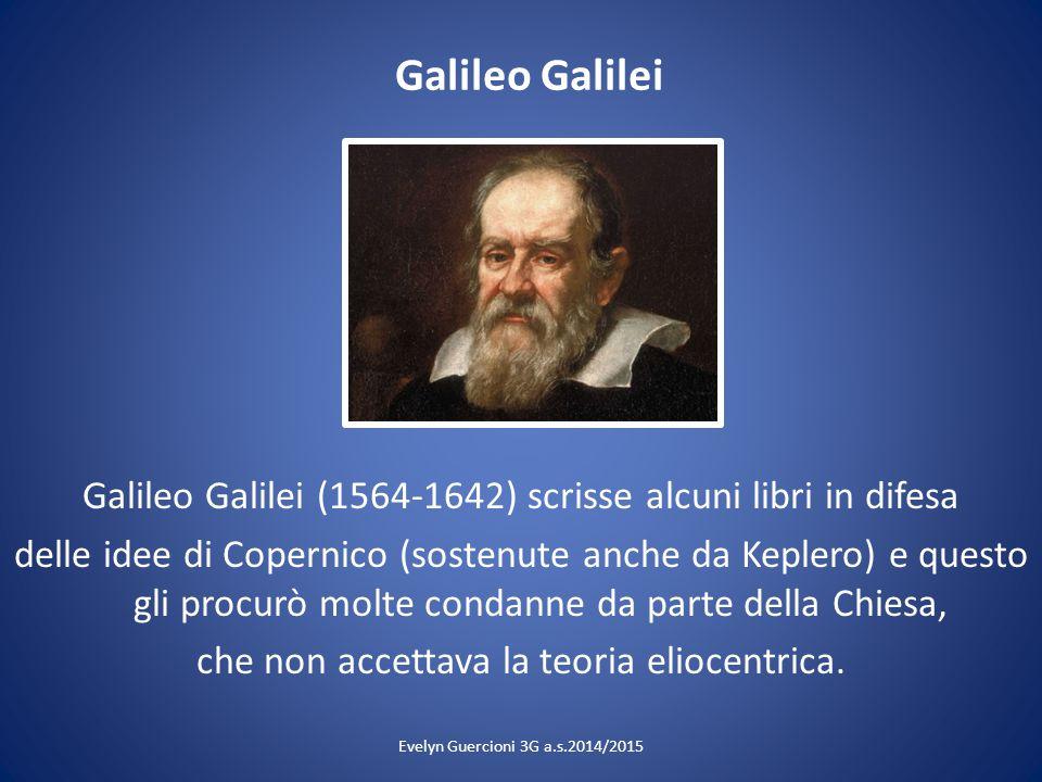 Galileo Galilei Galileo Galilei (1564-1642) scrisse alcuni libri in difesa delle idee di Copernico (sostenute anche da Keplero) e questo gli procurò m