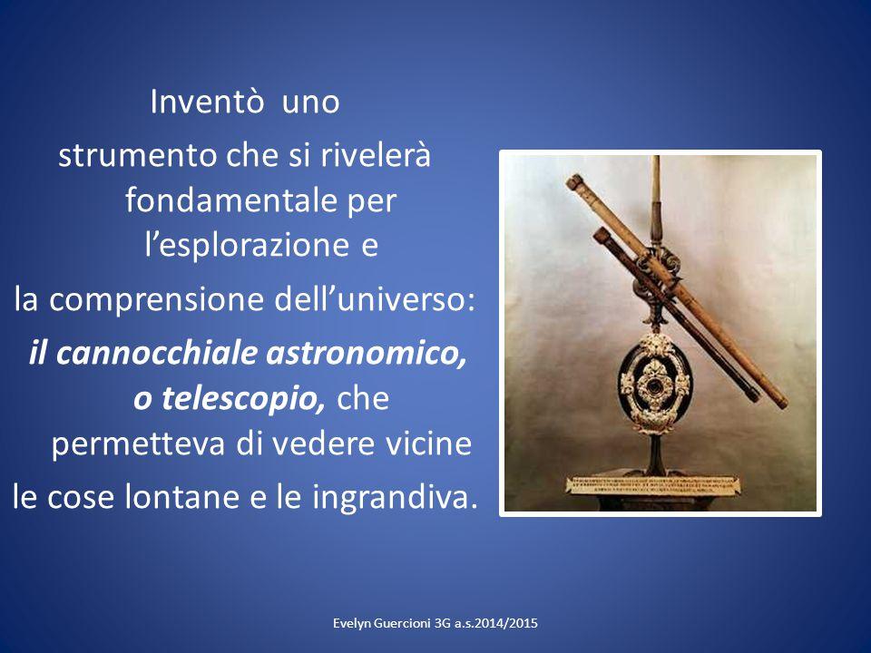 Inventò uno strumento che si rivelerà fondamentale per l'esplorazione e la comprensione dell'universo: il cannocchiale astronomico, o telescopio, che