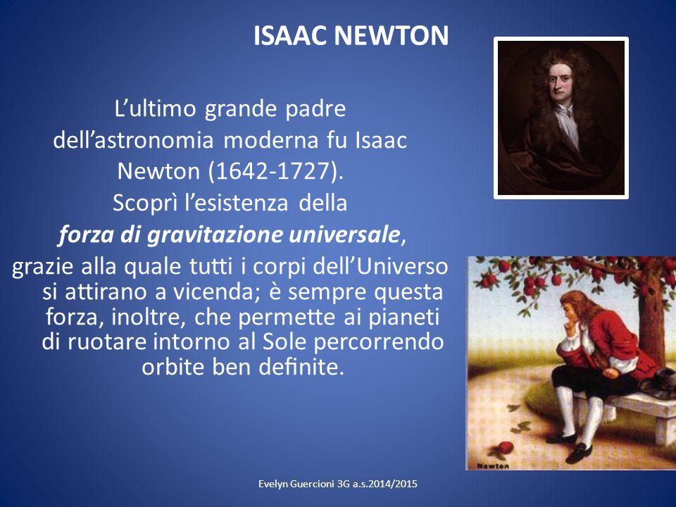 ISAAC NEWTON L'ultimo grande padre dell'astronomia moderna fu Isaac Newton (1642-1727). Scoprì l'esistenza della forza di gravitazione universale, gra