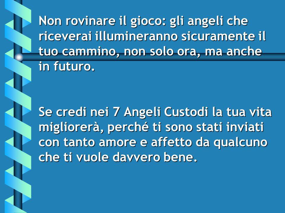 Non rovinare il gioco: gli angeli che riceverai illumineranno sicuramente il tuo cammino, non solo ora, ma anche in futuro.