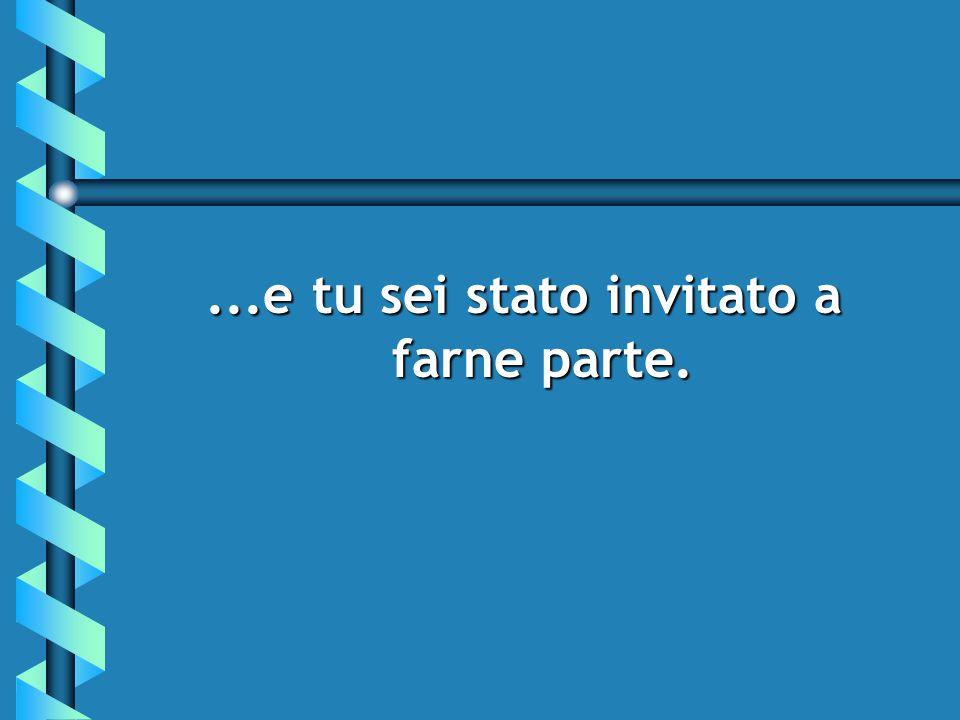 ...e tu sei stato invitato a farne parte.