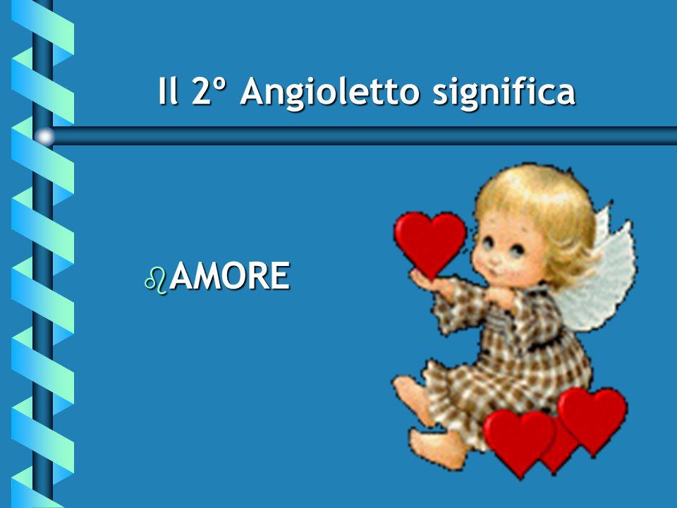 Il 2º Angioletto significa Il 2º Angioletto significa b AMORE