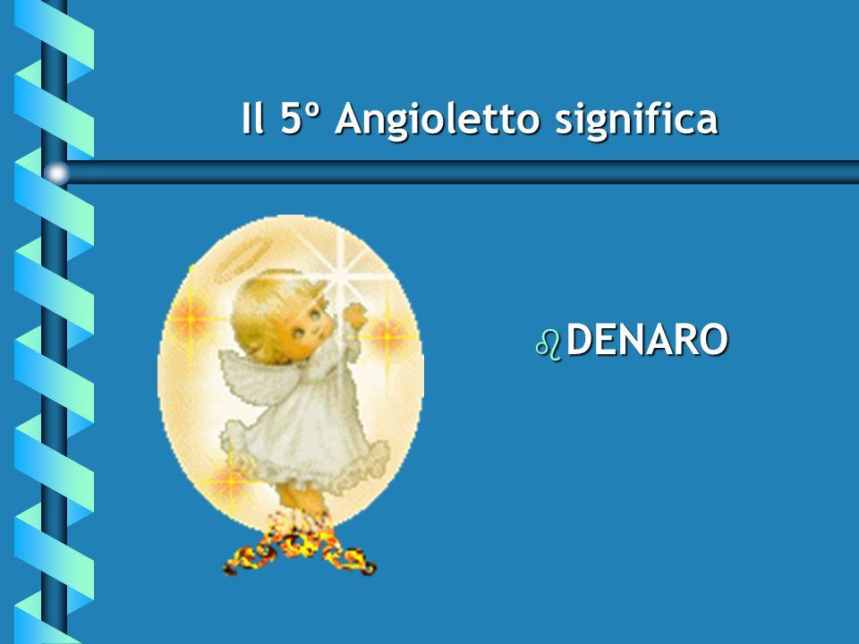 Il 5º Angioletto significa b DENARO b DENARO