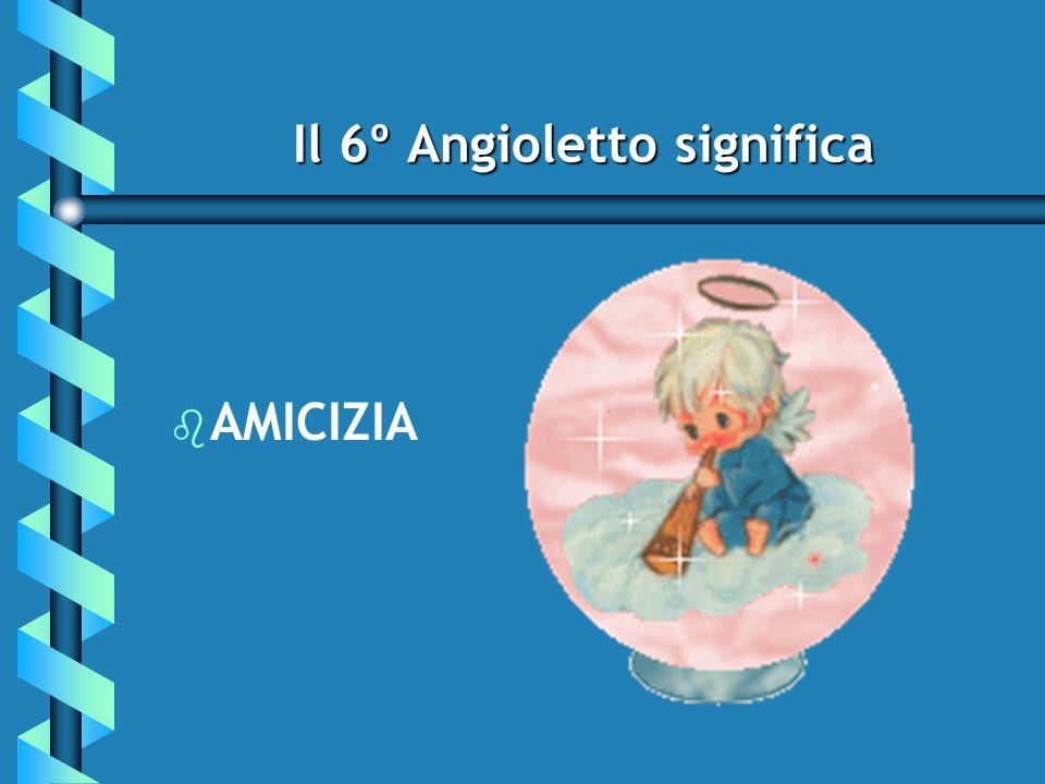 e il 7º Angioletto significa... e il 7º Angioletto significa...