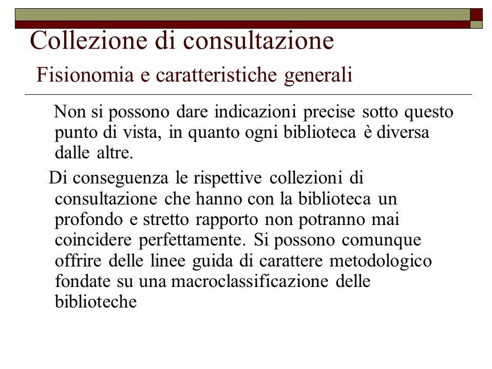 Collezione di consultazione Fisionomia e caratteristiche generali Non si possono dare indicazioni precise sotto questo punto di vista, in quanto ogni biblioteca è diversa dalle altre.