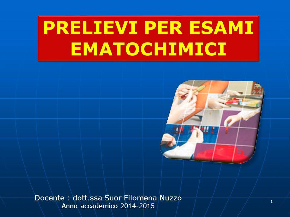 1 PRELIEVI PER ESAMI EMATOCHIMICI Docente : dott.ssa Suor Filomena Nuzzo Anno accademico 2014-2015
