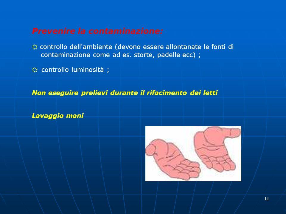 11 Prevenire la contaminazione: ☼ controllo dell'ambiente (devono essere allontanate le fonti di contaminazione come ad es. storte, padelle ecc) ; ☼ c