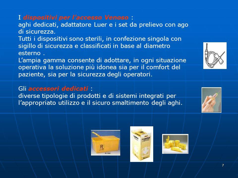 7 I dispositivi per l'accesso Venoso : aghi dedicati, adattatore Luer e i set da prelievo con ago di sicurezza. Tutti i dispositivi sono sterili, in c