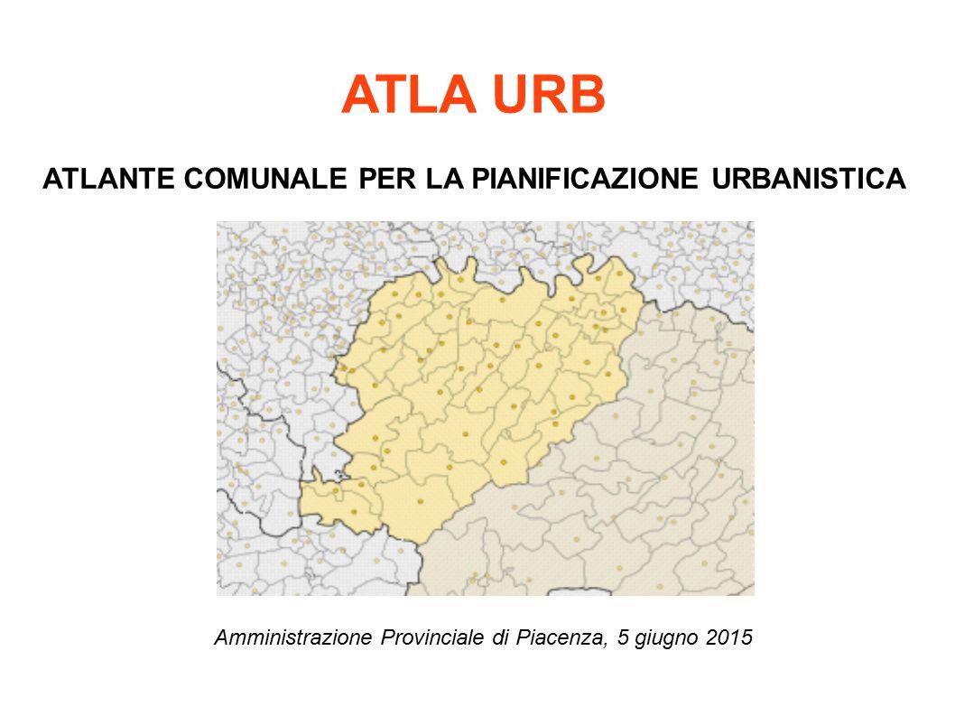 ATLA URB ATLANTE COMUNALE PER LA PIANIFICAZIONE URBANISTICA Amministrazione Provinciale di Piacenza, 5 giugno 2015