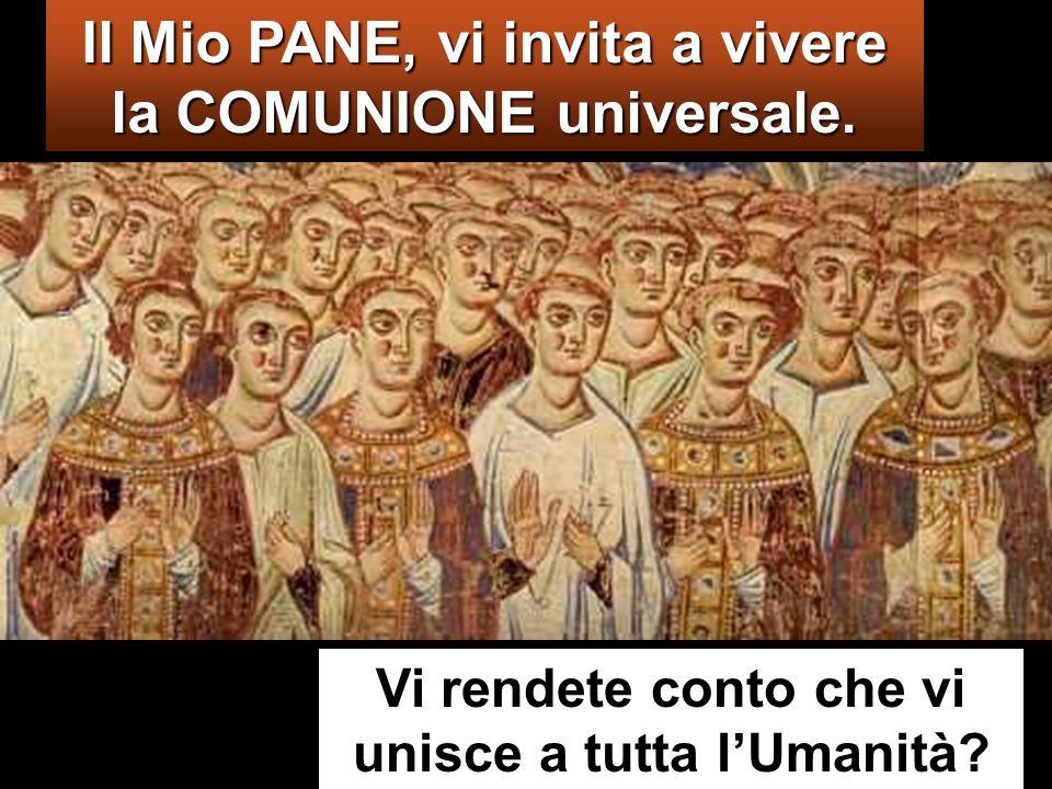 Vi rendete conto che vi unisce a tutta l'Umanità.