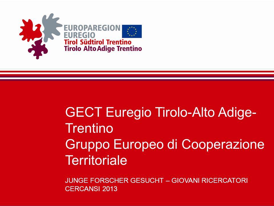 GECT Euregio Tirolo-Alto Adige- Trentino Gruppo Europeo di Cooperazione Territoriale JUNGE FORSCHER GESUCHT – GIOVANI RICERCATORI CERCANSI 2013