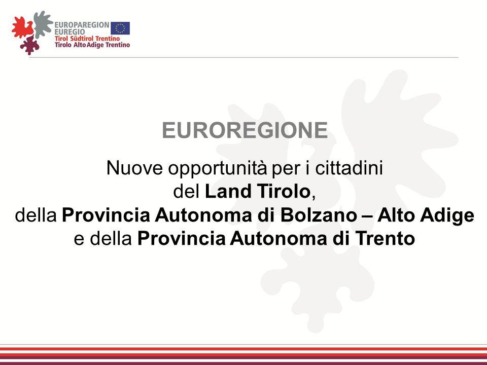 EUROREGIONE Nuove opportunità per i cittadini del Land Tirolo, della Provincia Autonoma di Bolzano – Alto Adige e della Provincia Autonoma di Trento