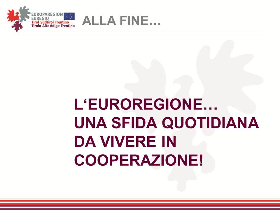 L'EUROREGIONE… UNA SFIDA QUOTIDIANA DA VIVERE IN COOPERAZIONE! ALLA FINE…