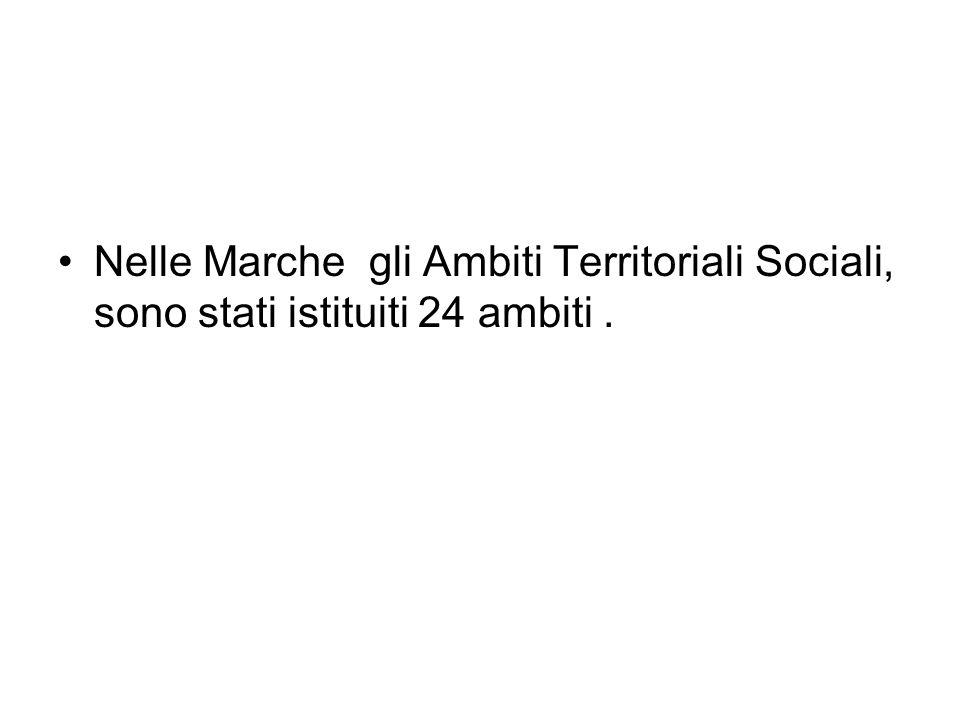 Nelle Marche gli Ambiti Territoriali Sociali, sono stati istituiti 24 ambiti.