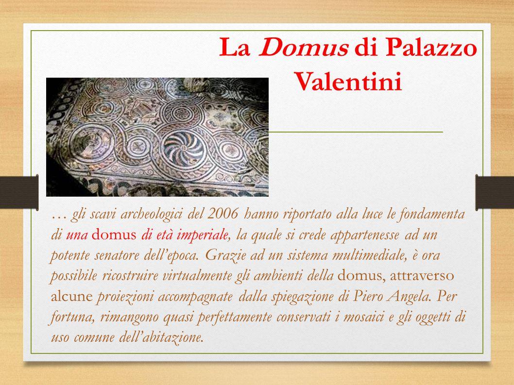 La Domus di Palazzo Valentini … gli scavi archeologici del 2006 hanno riportato alla luce le fondamenta di una domus di età imperiale, la quale si cre