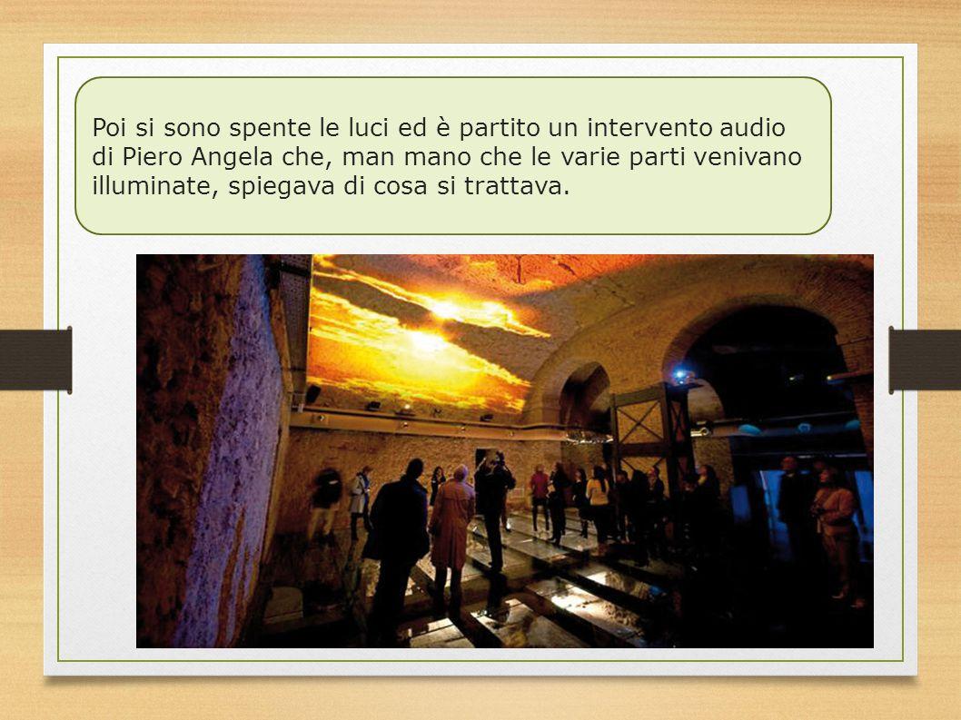Poi si sono spente le luci ed è partito un intervento audio di Piero Angela che, man mano che le varie parti venivano illuminate, spiegava di cosa si