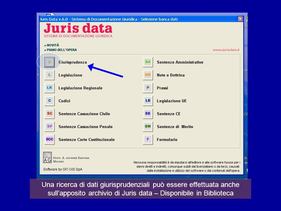 Una ricerca di dati giurisprudenziali può essere effettuata anche sull'apposito archivio di Juris data – Disponibile in Biblioteca