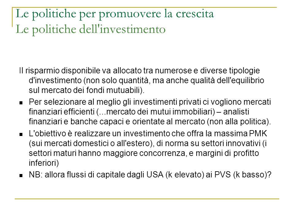 Le politiche per promuovere la crescita Le politiche dell'investimento Il risparmio disponibile va allocato tra numerose e diverse tipologie d'investi
