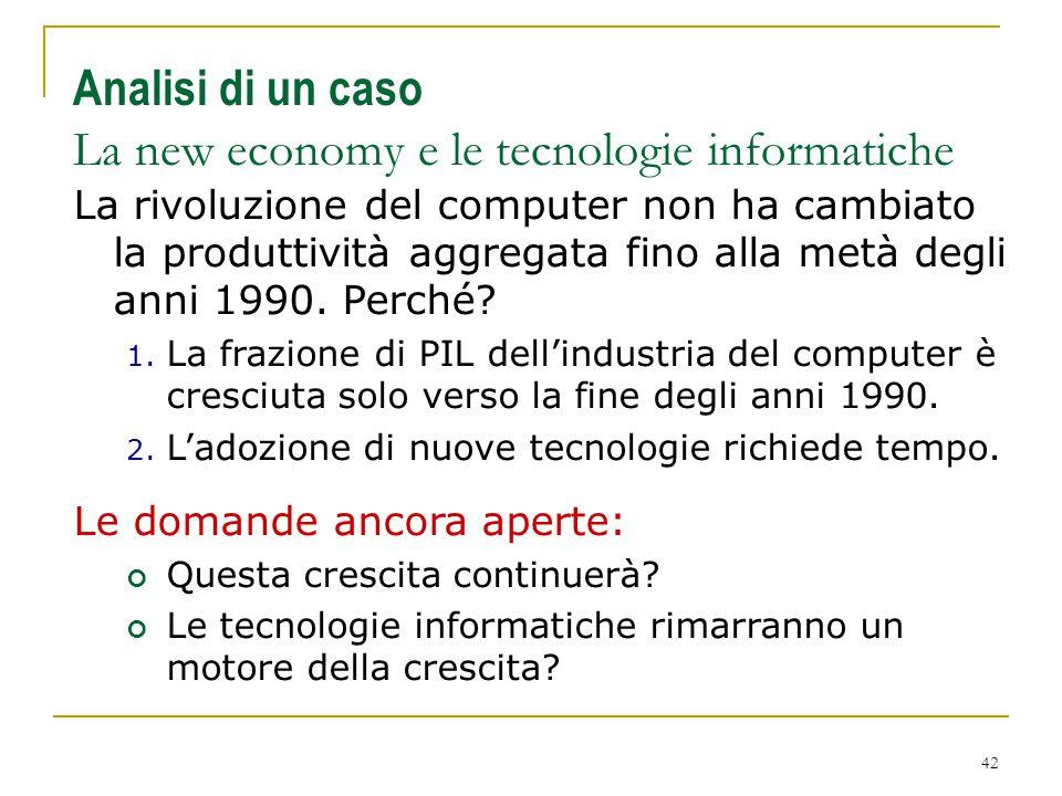 42 Analisi di un caso La new economy e le tecnologie informatiche La rivoluzione del computer non ha cambiato la produttività aggregata fino alla metà