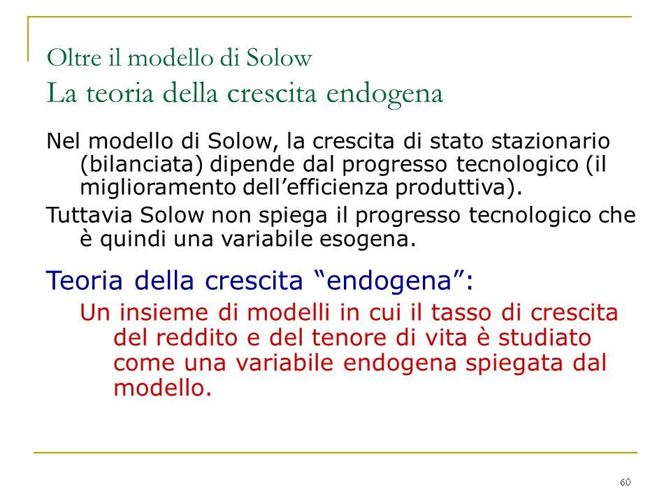 60 Nel modello di Solow, la crescita di stato stazionario (bilanciata) dipende dal progresso tecnologico (il miglioramento dell'efficienza produttiva)