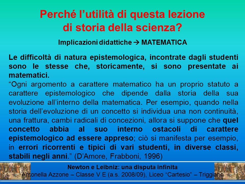 """Le difficoltà di natura epistemologica, incontrate dagli studenti sono le stesse che, storicamente, si sono presentate ai matematici. """"Ogni argomento"""