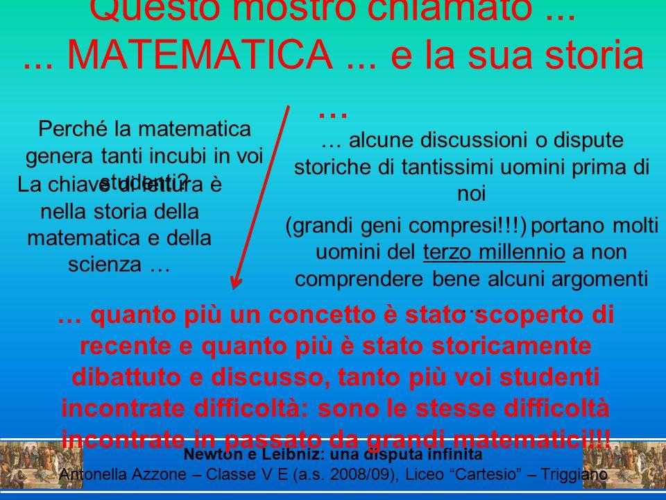 Questo mostro chiamato...... MATEMATICA... e la sua storia... La chiave di lettura è nella storia della matematica e della scienza … Perché la matemat