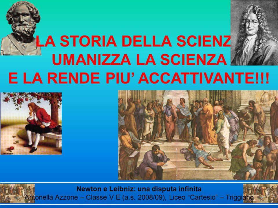 """Newton e Leibniz: una disputa infinita Antonella Azzone – Classe V E (a.s. 2008/09), Liceo """"Cartesio"""" – Triggiano LA STORIA DELLA SCIENZA UMANIZZA LA"""