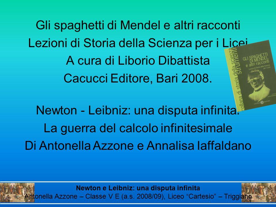 Gli spaghetti di Mendel e altri racconti Lezioni di Storia della Scienza per i Licei A cura di Liborio Dibattista Cacucci Editore, Bari 2008. Newton -