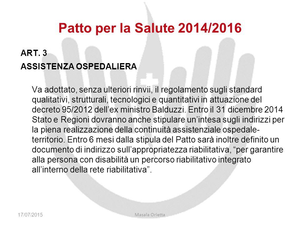 Patto per la Salute 2014/2016 ART. 3 ASSISTENZA OSPEDALIERA Va adottato, senza ulteriori rinvii, il regolamento sugli standard qualitativi, struttural