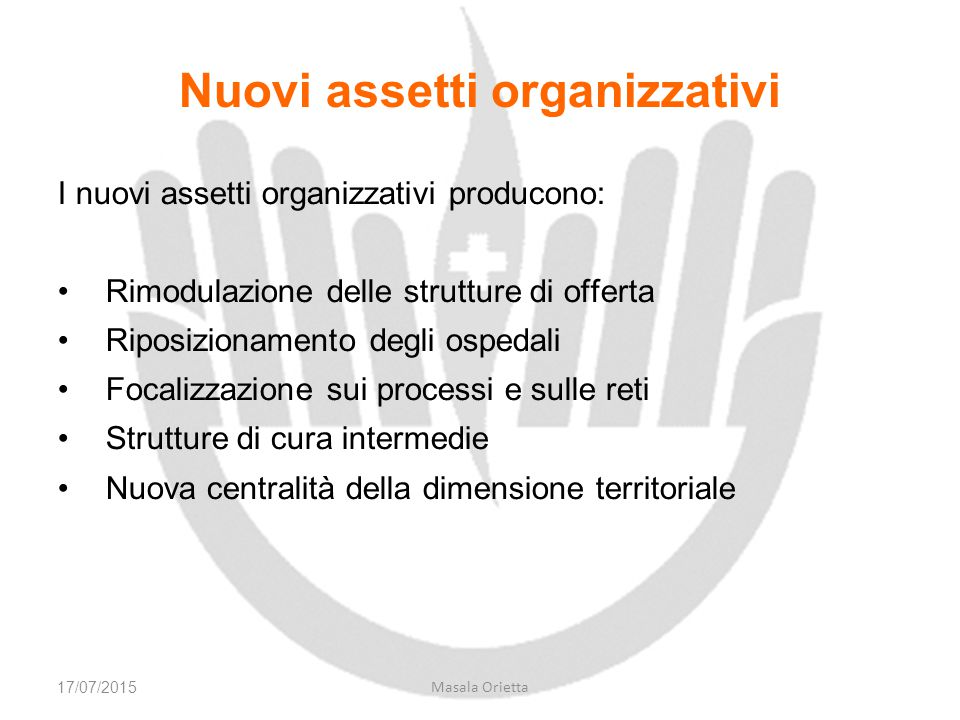 Nuovi assetti organizzativi I nuovi assetti organizzativi producono: Rimodulazione delle strutture di offerta Riposizionamento degli ospedali Focalizz