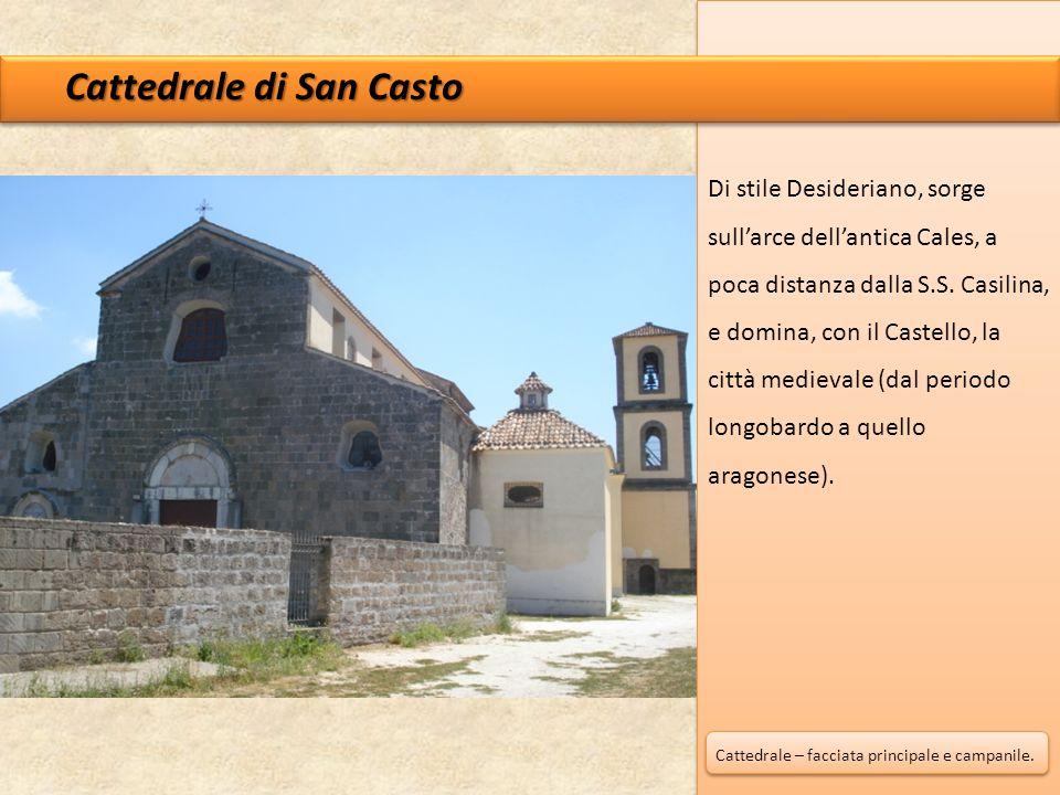 Di stile Desideriano, sorge sull'arce dell'antica Cales, a poca distanza dalla S.S. Casilina, e domina, con il Castello, la città medievale (dal perio