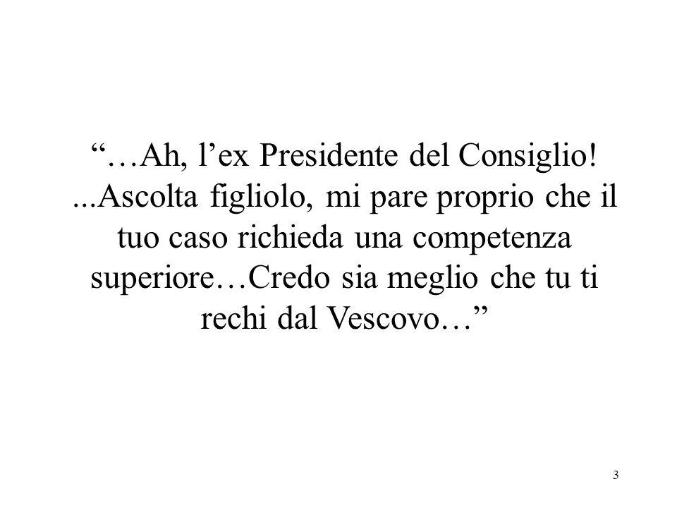 3 …Ah, l'ex Presidente del Consiglio!...Ascolta figliolo, mi pare proprio che il tuo caso richieda una competenza superiore…Credo sia meglio che tu ti rechi dal Vescovo…