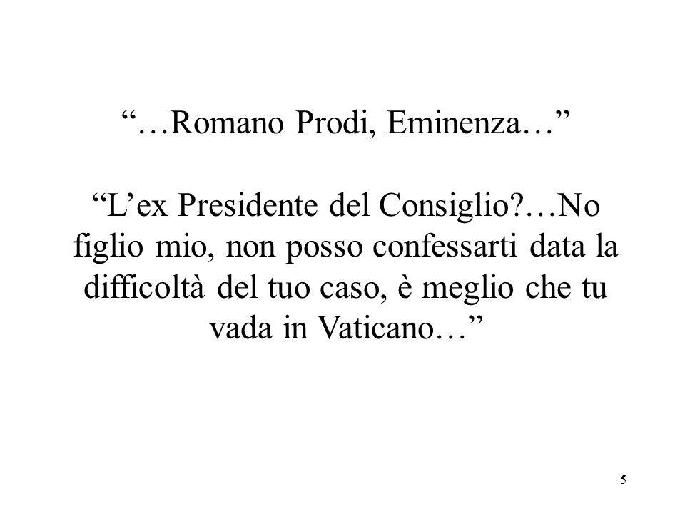 5 …Romano Prodi, Eminenza… L'ex Presidente del Consiglio …No figlio mio, non posso confessarti data la difficoltà del tuo caso, è meglio che tu vada in Vaticano…