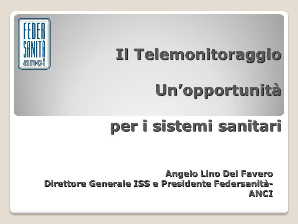 Il Telemonitoraggio Un'opportunità per i sistemi sanitari Angelo Lino Del Favero Direttore Generale ISS e Presidente Federsanità- ANCI
